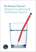 Su Kanunu Tasarısı Eleştirisi ve Alternatif Su Kanunu Tasarısı